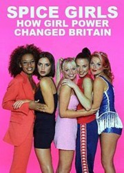 Spice Girls: How Girl Power Changed Britain